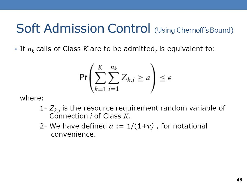 Soft Admission Control (Using Chernoff's Bound) For any θ ≥ 0, let us define: Then use Chernoff's Bound to obtain: This is true for each θ ≥ 0: 49