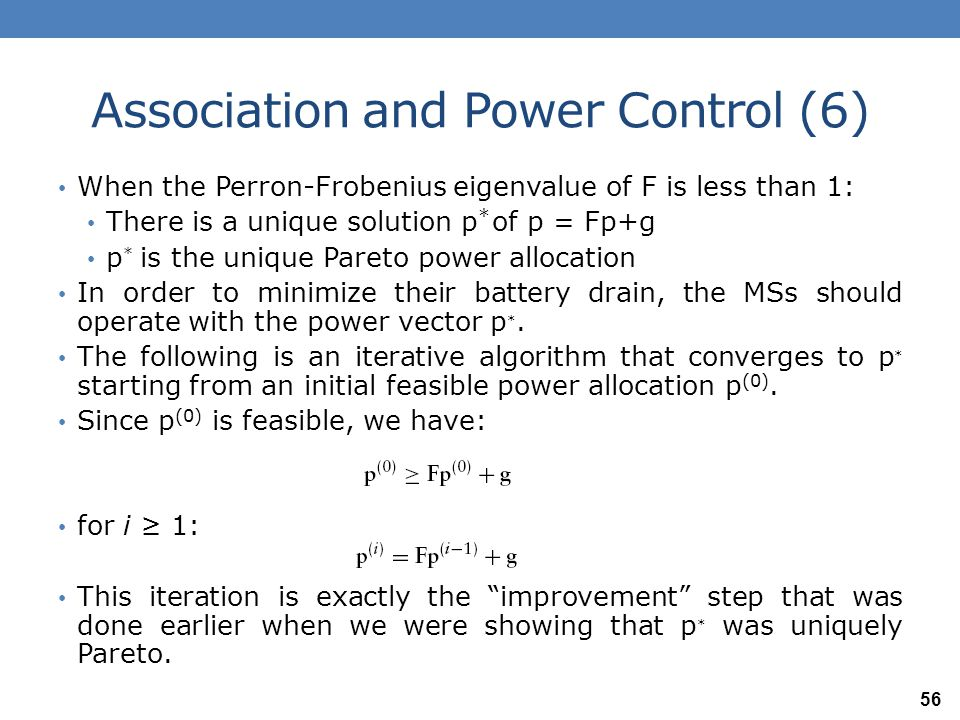 Association and Power Control (7) Hence, if p (i−1) is feasible, it follows that: p (i) is a nonnegative and non increasing sequence, and hence converges.