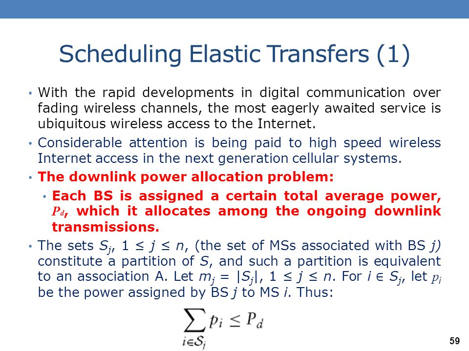 Scheduling Elastic Transfers (2) Now, ignoring the intra-cell interference, the downlink received signal power to interference plus noise power ratio is given by: Note that h i, j now denotes the power gain from BS j to MS i.