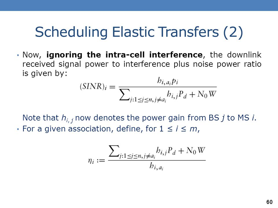 Scheduling Elastic Transfers (3) If MS i has to be provided the rate R i, then, as explained in the previous sections of this chapter, the SINR target Γ i = γ i (R i /R c ), for User i.