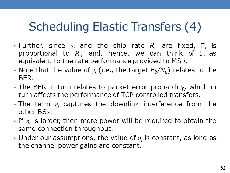 Scheduling Elastic Transfers (5) Allocating all the downlink power from a BS to the best MS in that cell will maximize the overall throughput carried by the network but will provide zero throughput to several MSs.