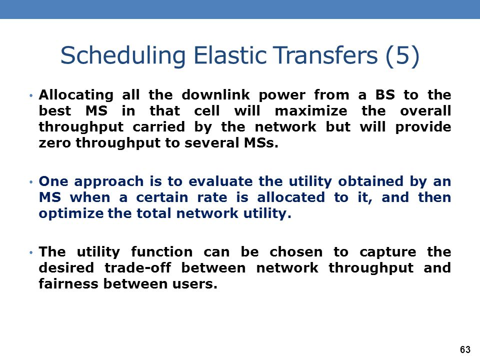 Scheduling Elastic Transfers (6) Let U ( ・ ) be the utility function, so that the utility to user i is evaluated as U ( Γ i ).
