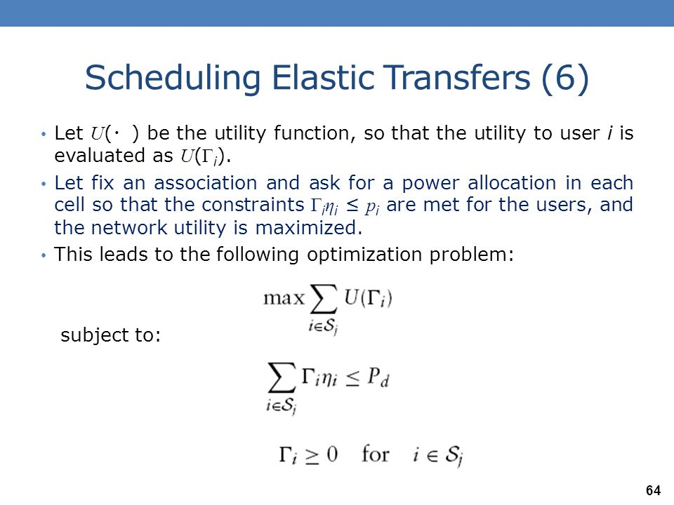 Scheduling Elastic Transfers (7) Let us consider the specific utility U ( Γ i ) = Ln ( Γ i ).
