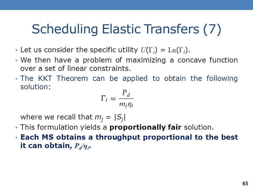 Scheduling Elastic Transfers (8) In order to avoid the problem of intra-cell interference (which ignored in the previous formulation) an alternative is to allocate the entire power in each cell to a user at a time, and obtain a power allocation over the users by time sharing.