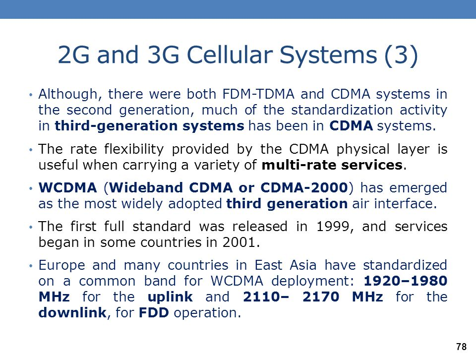 2G and 3G Cellular Systems (4) In the standardized WCDMA system, the user signals are spread over 5MHz (i.e., 4 times that of IS-95).