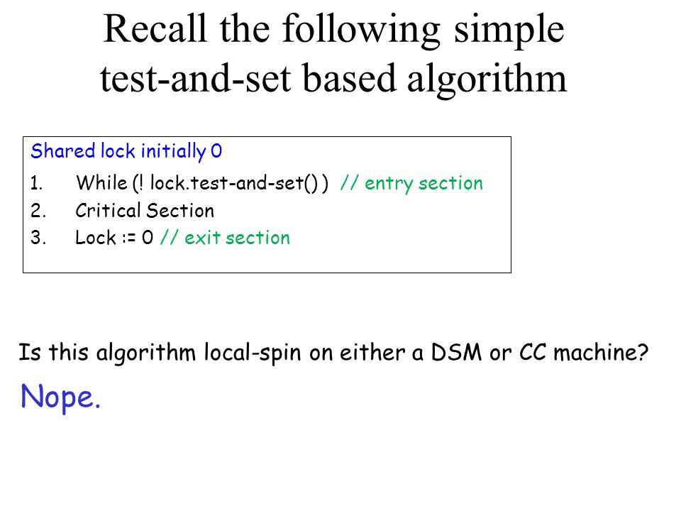 A better algorithm: test-and-test-and-set Shared lock initially 0 1.While (.