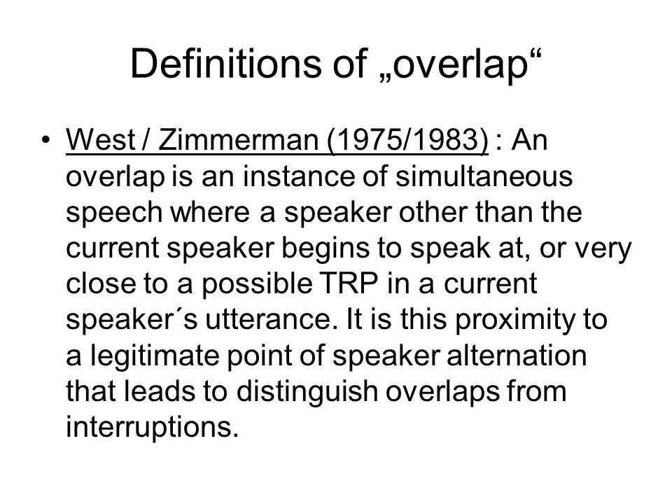 "Definitions of ""overlap Coates (2003) : instances of slight over- anticipation by the next speaker."