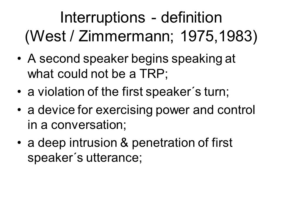 1.Interruption definition: (Jennifer Coates) Violation of turn-taking rules of conversation.