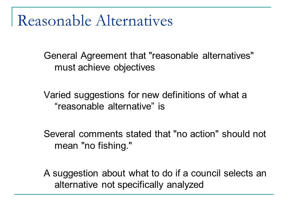 Analysis of Appropriate Scale General Agreement that different actions warrant different levels of analysis Some comments linked this to EA/EIS question Recommendation to use CEQ regulations as guidance Recommendation to sort based on type of action (FMP versus regulation, framework, etc.) Two commenters opposed standardized criteria -- preferred case-by-case