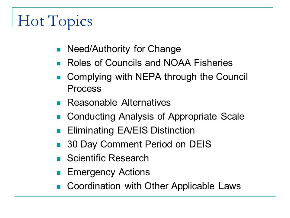 Need/Authority for Change Disagreement about: Legislative Intent to change process Whether there is a need for change: I.e., whether current procedures to comply with NEPA are adequate to meet management needs