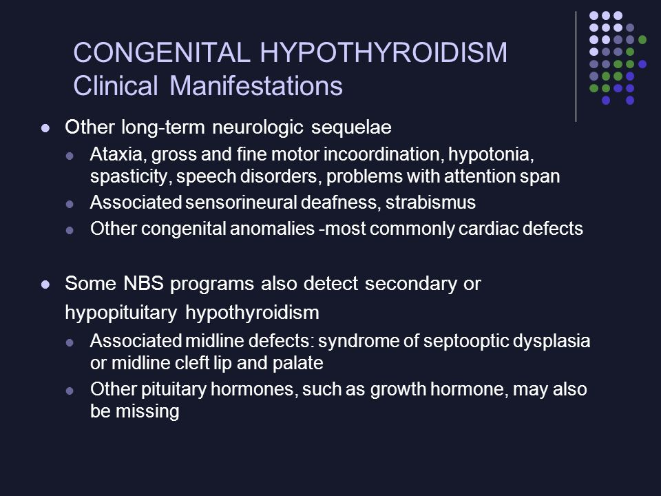 CONGENITAL HYPOTHYROIDISM Pathophysiology Thyroid dysgenesis (aplasia, hypoplasia, ectopic gland) - most common cause Cause unknown Rare cases result from mutations in the genes that control thyroid gland development (thyroid transcription factor TTF-2, paired box-8 protein PAX-8) Inborn errors of T4 synthesis, secretion, or utilization - 75% of heritable cases Errors in iodide trapping, organification of iodide to iodine by thyroid peroxidase (most common inborn error), coupling of monoiodothyronine and diiodothyronine, deiodinase, and an abnormal thyroglobulin molecule