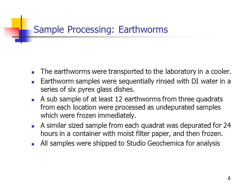 7 Summary Earthworm and Soil Sampling Design at Each Location All Samples were shipped to Studio Geochemica for analysis