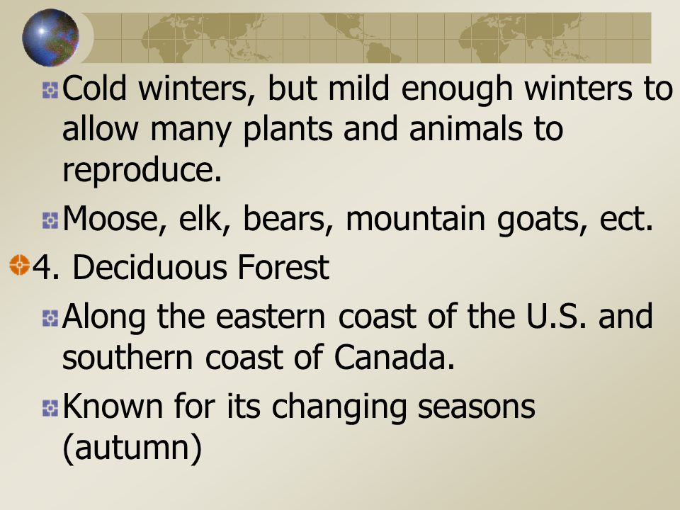 Cold winters, but mild enough winters to allow many plants and animals to reproduce.