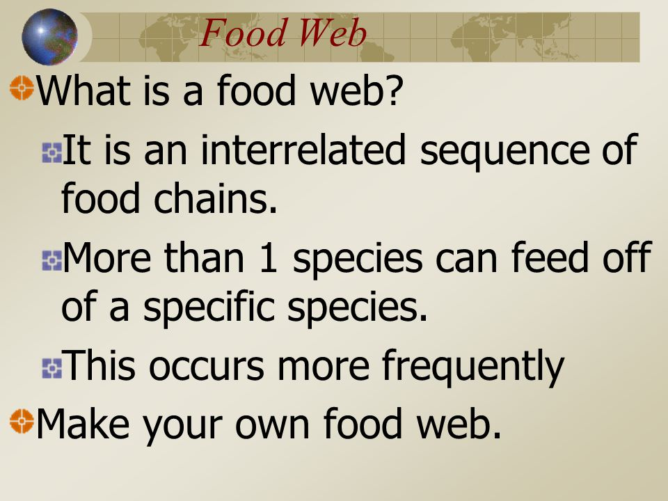 Food Web What is a food web.It is an interrelated sequence of food chains.