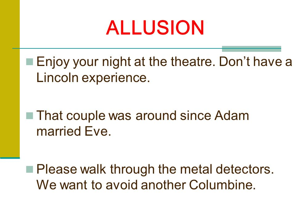 ALLUSION Enjoy your night at the theatre.Don't have a Lincoln experience.