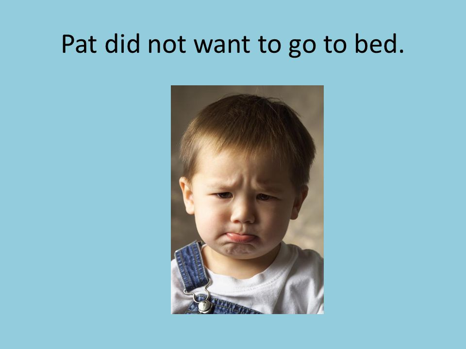 Pat grabbed his Teddy Bear.