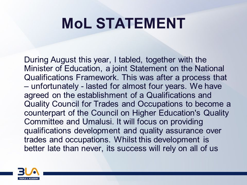 REVOLUTIONARY ELEMENTS OF THE JOINT STATEMENT Establishment of QCTO Placement under Ministry of Labour Quality Assurance from NQF Levels 1 – 10 Qualifications linked to Occupations Recognition that various forms of learning are required in an integrated education, training and skills development system