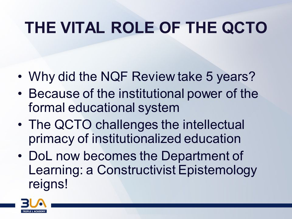 THE MAJOR CHALLENGES FACING THE QCTO (1) ESTABLISH THE INTELLECTUAL PARITY BETWEEN WORKPLACE-BASED QUALIFICATIONS AND LEARNING @: –NQF 5 – 10 WITH THE CHE's QUALIFICATIONS; –NQF 1 – 4 WITH UMALUSI.