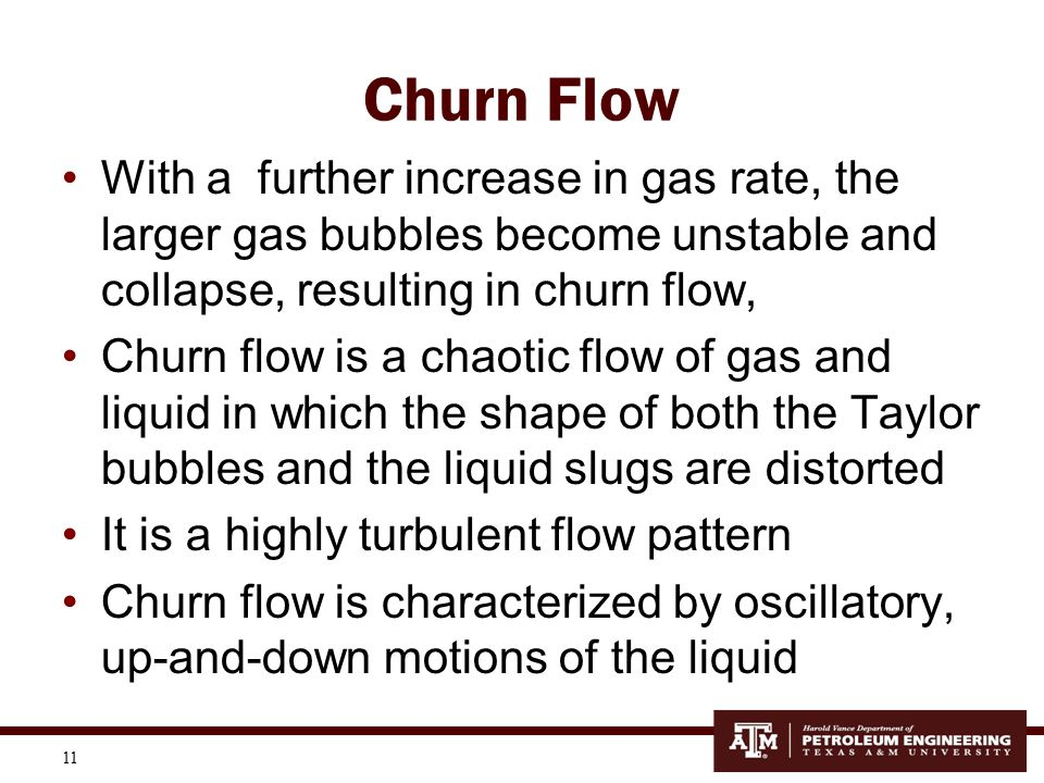 12 Annular Flow At higher rates, gas becomes the continuous phase, with liquid flowing in an annulus coating the surface of the pipe and with liquid droplets entrained in the gas phase