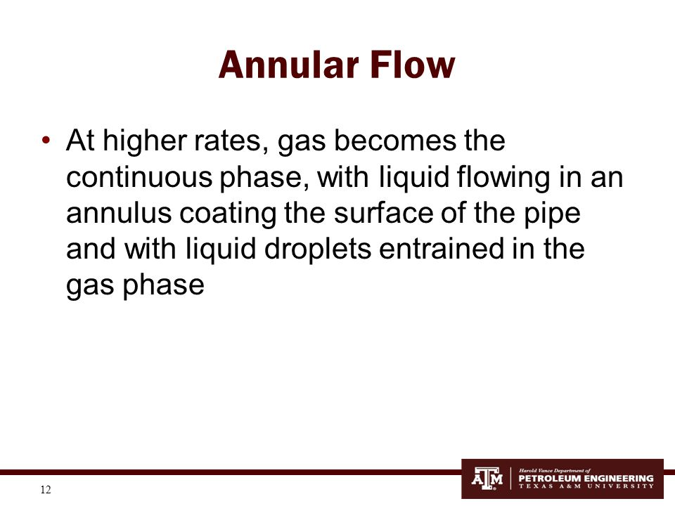 13 Note Differences in Flow Regimes in Horizontal Pipes—gravity effects are important (we will look at horizontal two- phase flow in Week 6 Lab)