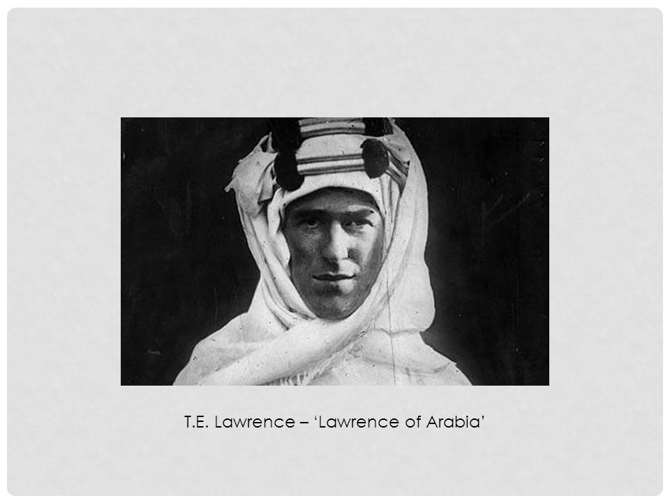 INFORMATIVE WEBSITE ON T.E. LAWRENCE http://www.pbs.org/lawrenceofarabia/players/lawre nce.html