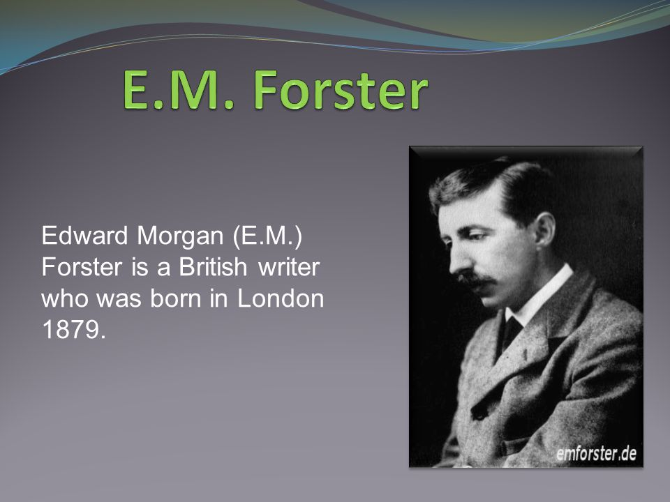 E.M.Forster is regarded as one of the leading English writers of the twentieth century.