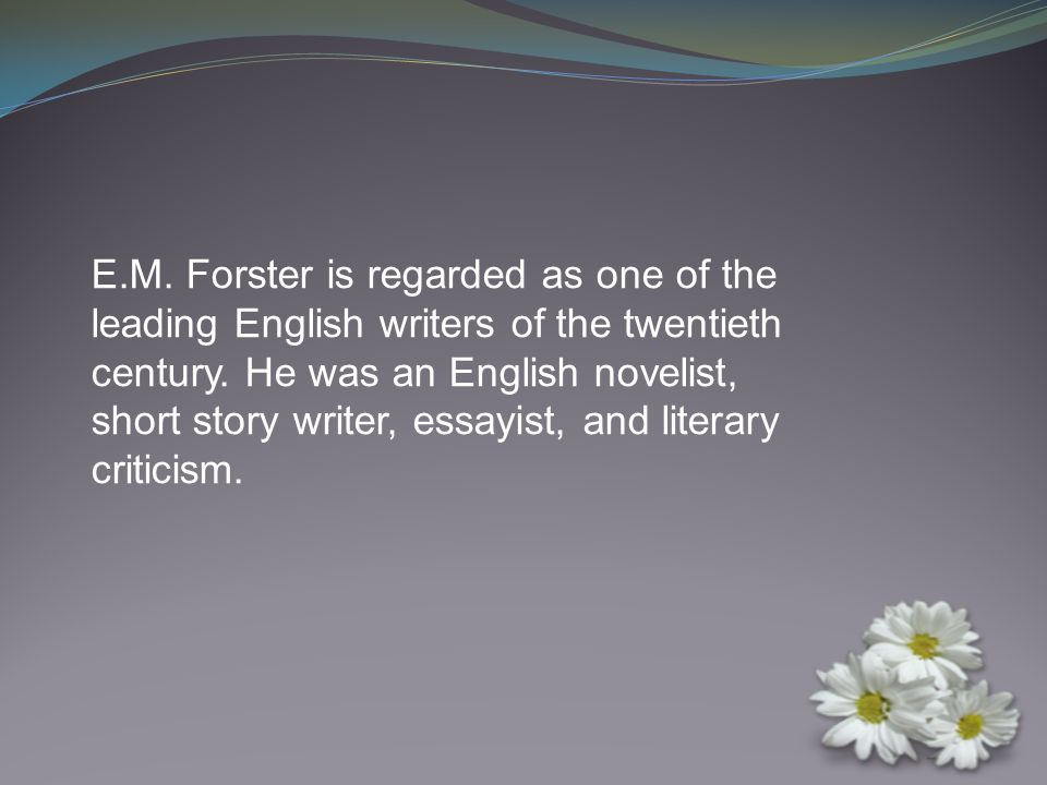 ■ Forster grew up in London, England.■ He attended Cambridge University and received his B.A.