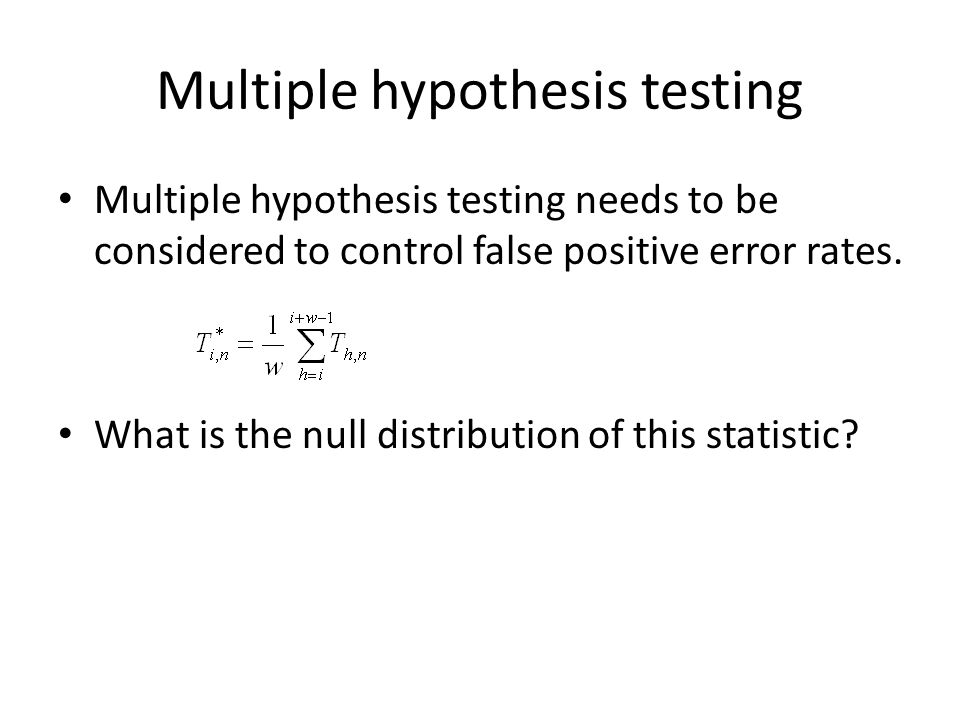 Multiple hypothesis testing Assume has t-distribution Approximate by normal distribution.
