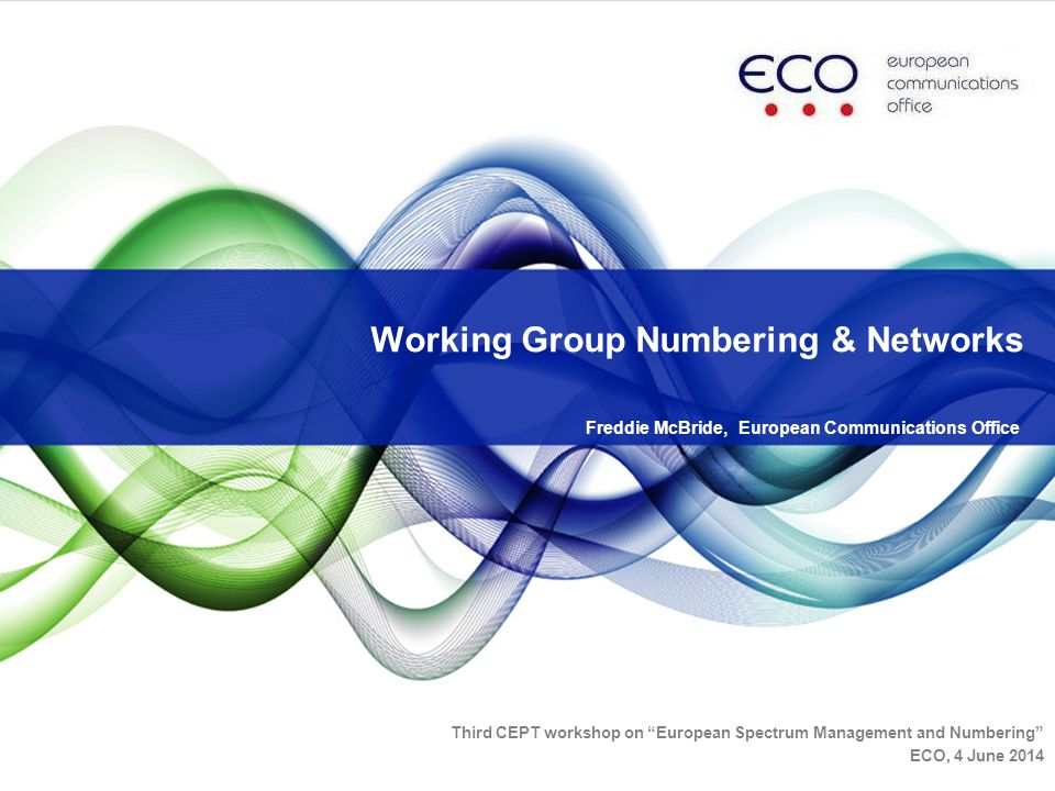 Numbering briefly How National Numbering Plans are structured ITU-T E.164 ITU-T E.212 Legal Basis for Numbering in Europe Organisation of WG NaN Current Work Items Contents Third CEPT workshop on European Spectrum Management and Numbering ECO, 4 June 2014