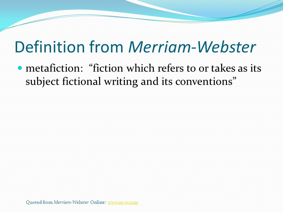 Metafiction In many cases... beyond telling. (O'Brien 68)