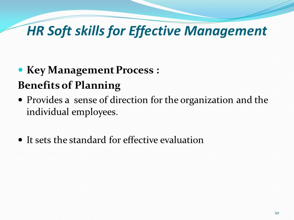 HR Soft skills for Effective Management Key Management Process : - Organizing Organizing helps to put the factors of production together In other words it helps in structuring the organization, functions to be performed, duties and responsibilities to be assigned to personnel employed.