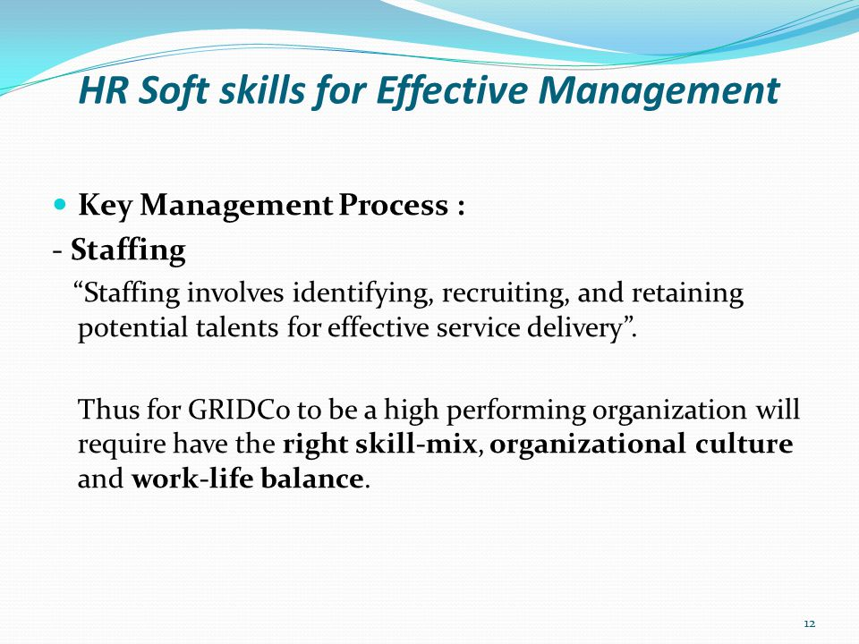 HR Soft skills for Effective Management Key Management Process : - Leading Leading entails directing and motivating all employees and resolving conflicts to achieve results .