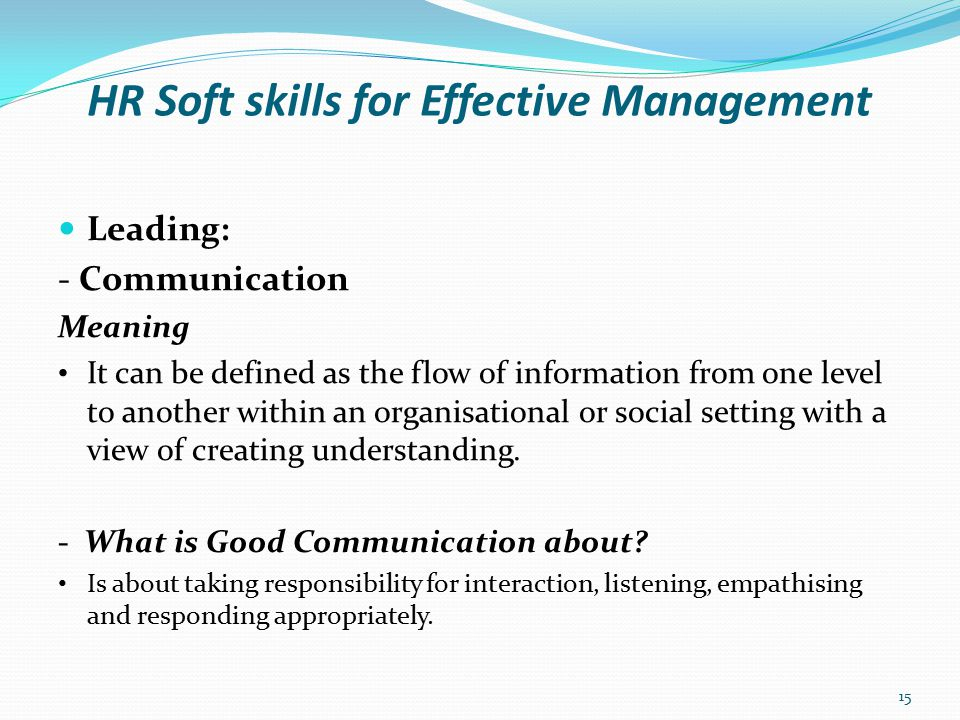 HR Soft skills for Effective Management Leading: - Types of Communication Oral Communication (e.g.