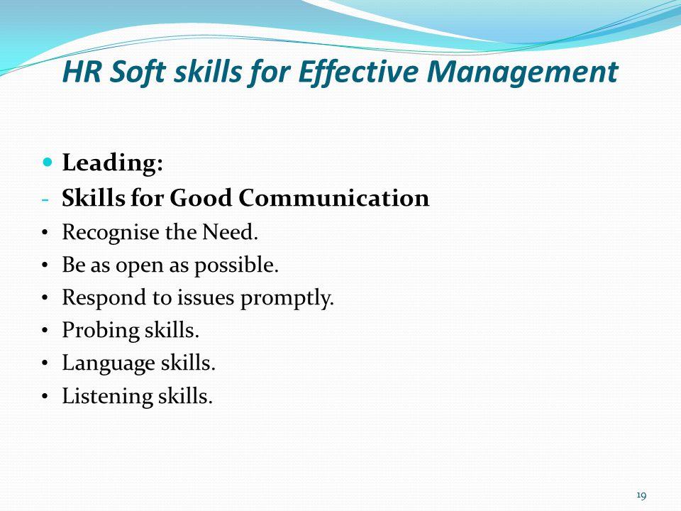 HR Soft skills for Effective Management Leading: - Probing Skills for effective Communication Open End.