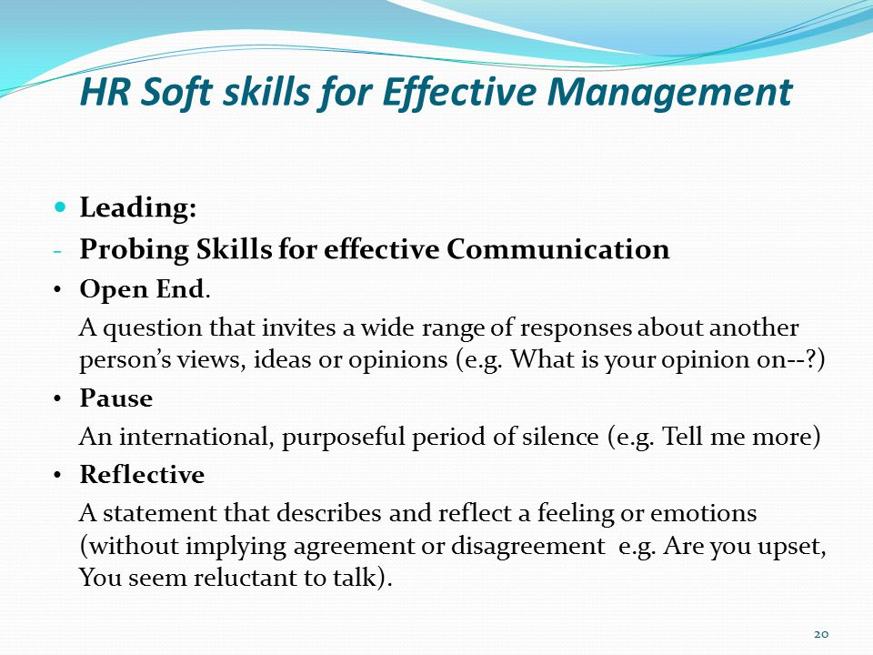 HR Soft skills for Effective Management Leading: - Probing Skills for effective Communication Summary A brief statement of the content of what was said, in your owns (e.g.