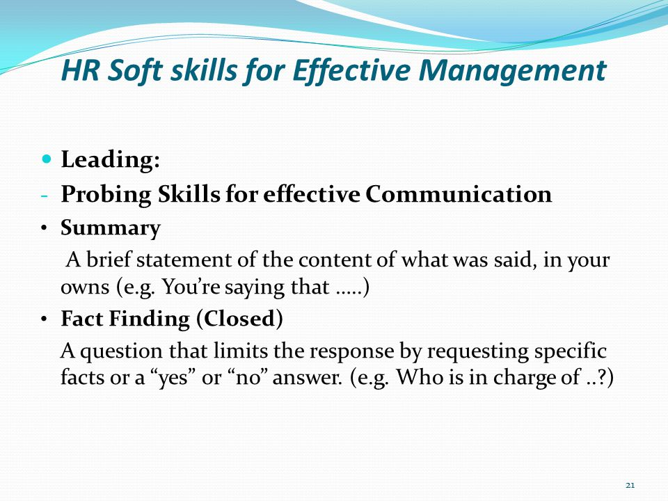 HR Soft skills for Effective Management Leading: - Language Skills for effective Communication Use simple, clear and concise words for a specific occasion bearing in mind your audience 22