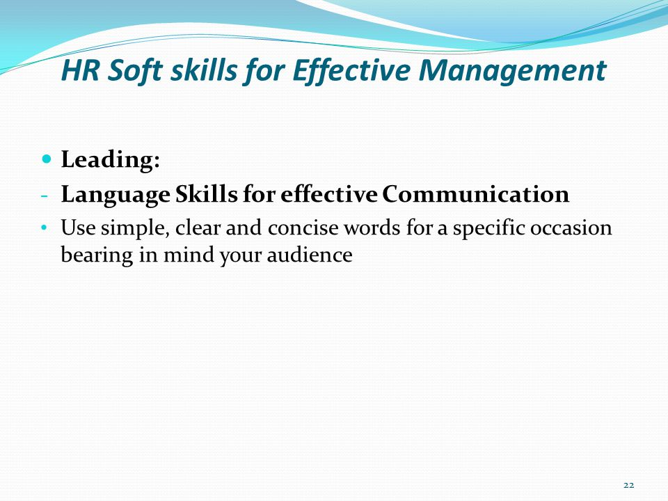 HR Soft skills for Effective Management Leading: - Listening Skills for effective Communication Look directly at the person.