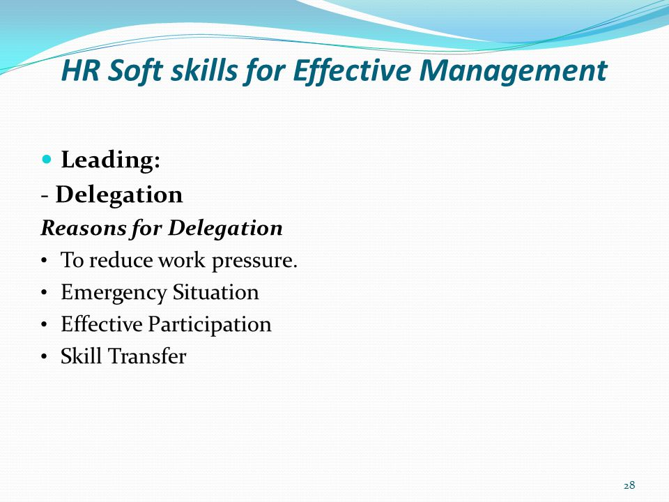 HR Soft skills for Effective Management Leading: - Delegation Impact of Delegation May result in dictatorship.