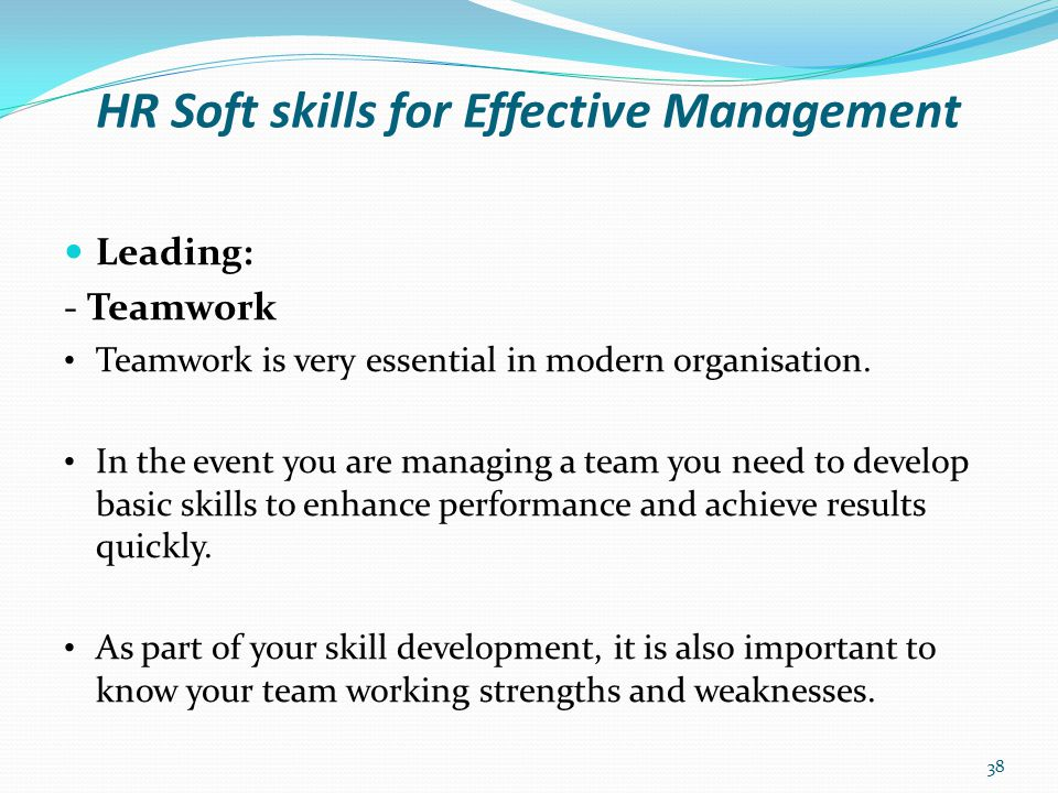 HR Soft skills for Effective Management Leading: - 4 Stages of Team Development A psychologist by name Bruce Tuckman came by the following phrase for team development in the year 1965.