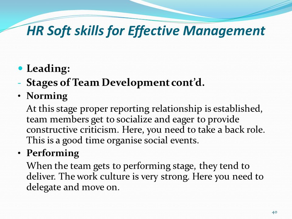 HR Soft skills for Effective Management Leading: - Building an Effective Team Encourage collaboration Evaluate team performance Use reward schemes Ensure mutual respect Brainstorm first Do backstage work 41