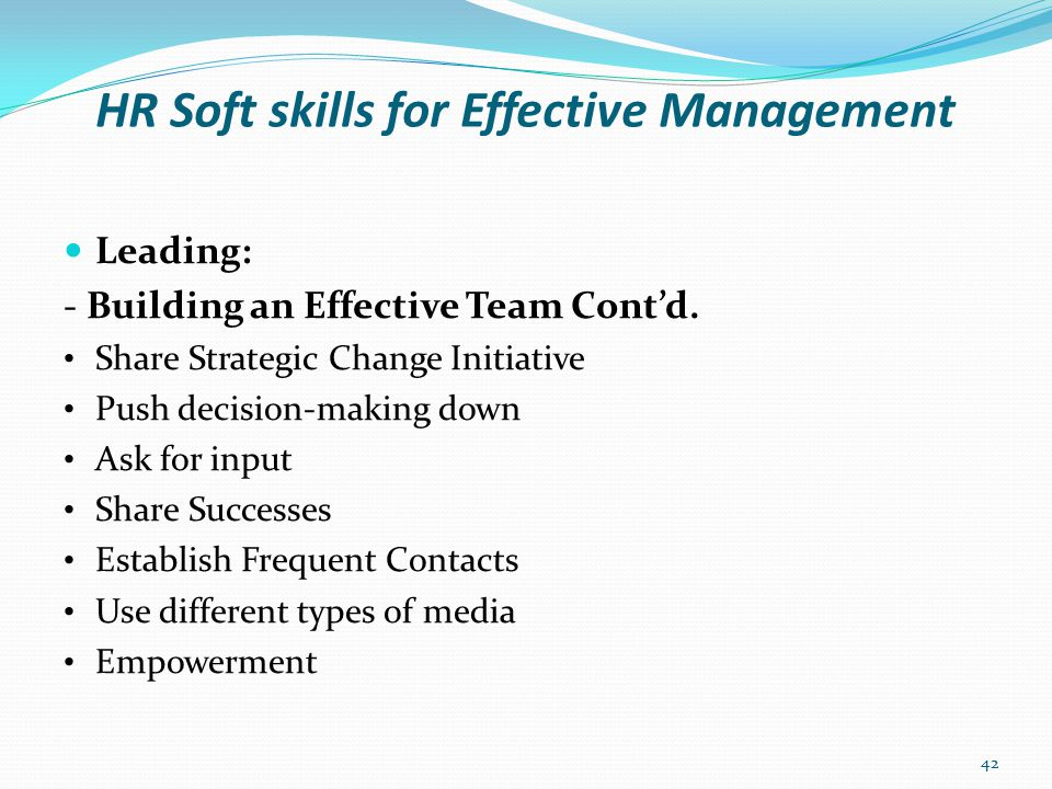 HR Soft skills for Effective Management Leading: - Summary on Team Work As a team leader, you need to promote more learning among your team by applying your motivational skills (i.e.