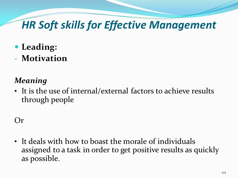 HR Soft skills for Effective Management Leading: - How to Motivate people to do well: Improve technical system (i.e.