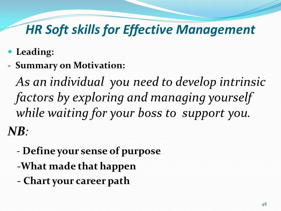 HR Soft skills for Effective Management Leading: - The Dimensional Model for Behaviour Management: 47 Make Things Happen Low Concern for PeopleHigh Concern for People Let Things Happen (Challenge & Involve) (Tell & Do) (Avoid & Abdicate) (Pacify & Socialise) Q1Q4 Q2 Q3