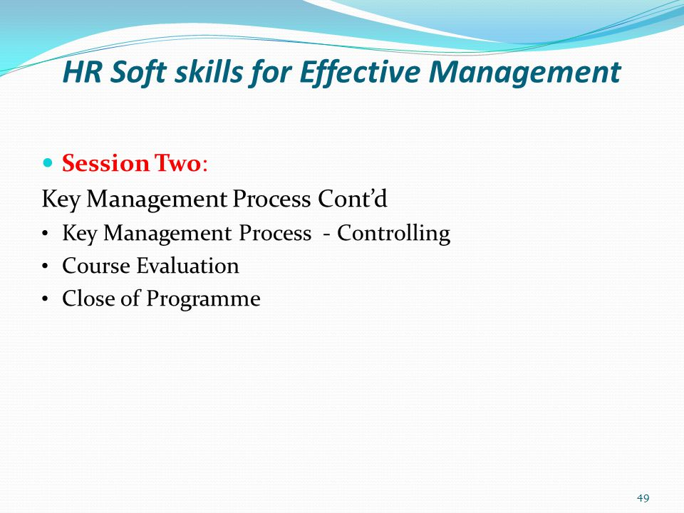 HR Soft skills for Effective Management Key Management Process : - Controlling Definition: It is a continuous process of monitoring activities to ensure that they are being achieved as planned and correcting any significant deviation thereof.