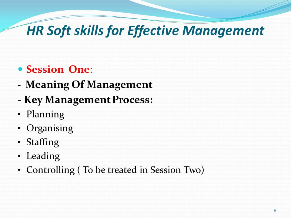 HR Soft skills for Effective Management Meaning Of Management: Management can broadly be defined as getting things done through people .