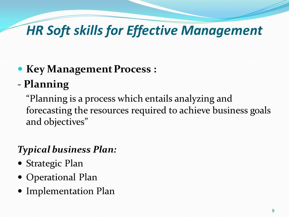 HR Soft skills for Effective Management Key Management Process : Benefits of Planning Provides a sense of direction for the organization and the individual employees.