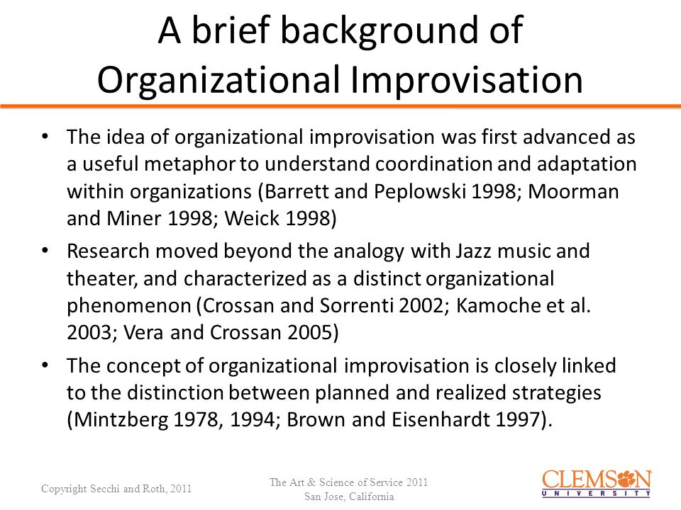 Definitions of Organizational Improvisation DefinitionMain Themes The degree to which the composition and execution of an action converge in time (Moorman and Miner 1998, p.