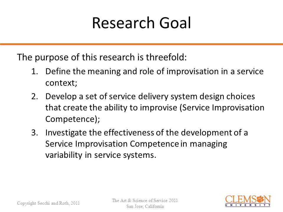 Agenda Variability in Service Systems Definition of Service Improvisation Competence (SIC) Antecedents of Service Improvisation Competence Outcomes of Service Improvisation Competence Conclusions The Art & Science of Service 2011 San Jose, California Copyright Secchi and Roth, 2011