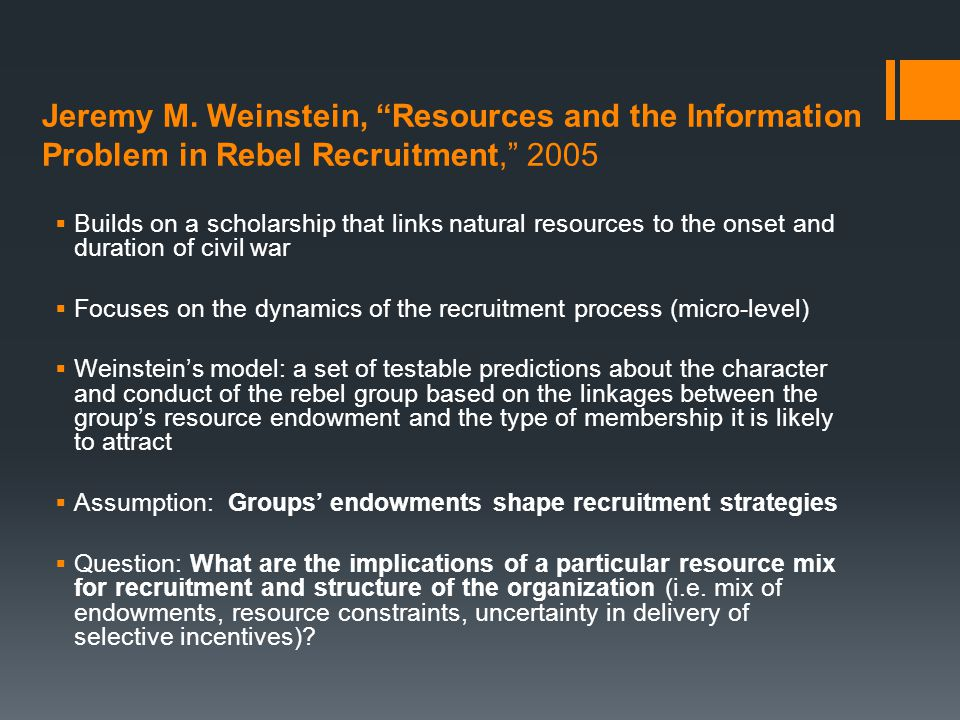 Organization's membership profile - two factors: 1.The resource mix of the rebel group  Resource-rich groups offer payoffs (short-term econ rewards); payoffs have to be higher than the opportunity cost of participation and exceed the value of what they would earn if they would not participate  Resource-poor groups offer promises (future rewards); credibility/reputation matters and requires social capital (e.g.