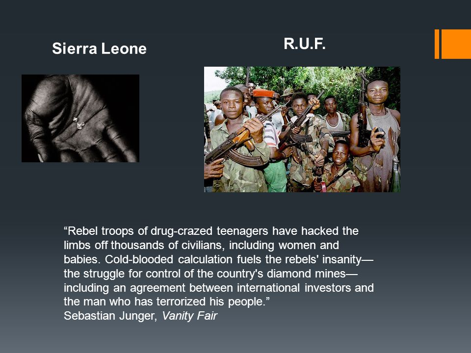 RUF under the leadership of Foday Sankoh claimed over 100,000 lives, calling their operation No Living Thing, which included orders to children to butcher their own parents, conduct mass rapes and ritual bloodbaths.